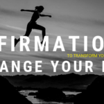 How To Use Positive Affirmations To Change Your Life