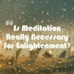 Is Meditation Necessary for Enlightenment?