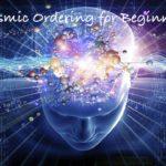Cosmic Ordering for Beginners: Key Secrets for Instant Manifestation