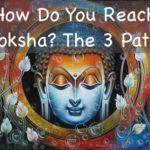 How Do You Reach Moksha? The 3 Yogic Paths