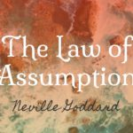 What Is The Law of Assumption? Neville Goddard Explains