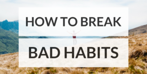 how to break bad habits and create good ones