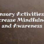 Sensory Activities to Increase Mindfulness and Awareness
