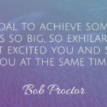 Bob Proctor Explains How To Set and Achieve Worthy Goals
