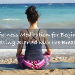 Guided Mindfulness Meditation for Beginners: Getting Started With The Breath