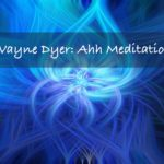 Wayne Dyer's Ah Meditation for Morning Manifestation
