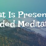 Guided Meditation on Presence and Awareness of The Eternal Now
