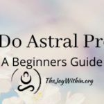 How To Do Astral Projection: A Beginners Guide
