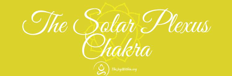 The Solar Plexus Chakra Manipura Energy Center The Joy Within