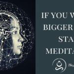 If You Want A Bigger Brain Start Meditating
