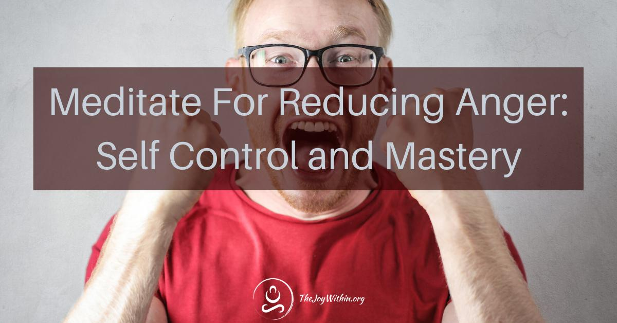 Meditate For Reducing Anger: Self Control and Mastery ...