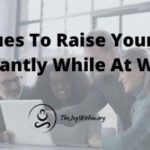 3 Techniques To Instantly Raise Your Vibration While At Work
