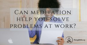 solve problems at work with meditation