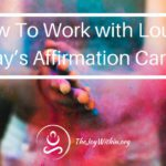 How To Work with Louise Hay's Affirmation Cards
