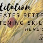 Meditation Creates Better Listening Skills Here's How