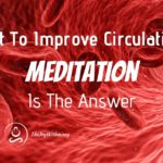 Want To Improve Circulation? Meditation Is The Answer