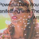 The Powerful Daily Routine For Manifesting with The Law of Attraction
