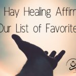 Louise Hay Healing Affirmations   Our List of Favorites