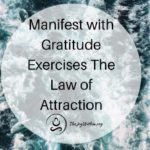 Learn To Manifest with Gratitude Exercises The Law of Attraction Practices