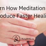 Learn how Meditation Can Produce Faster Healing
