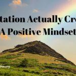 Learn How Meditation Creates A Positive Mindset
