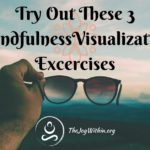 Try Out These 3 Visualization Mindfulness Exercises
