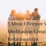 4 Most Effective Ways Meditation Creates Better Relationships