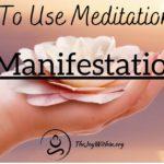 How To Use Meditation For Manifestation