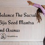 Yoga To Balance Your Sacral Chakra Bija Mantra and Asanas