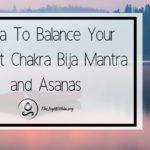 Yoga To Balance Your Throat Chakra Bija Mantra and Asanas
