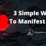 3 Simple Ways To Manifest Love