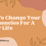 How To Change Your Frequencies For A Better Life