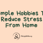 Simple Hobbies To Reduce Stress From Home