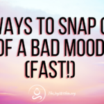 8 Ways to Snap Out Of A Bad Mood (Fast)