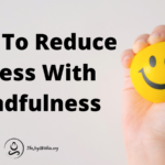 How To Reduce Stress With Mindfulness
